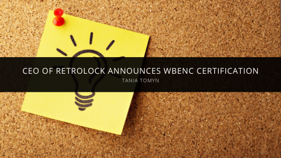 Tania Tomyn, CEO, Announces WBENC Certification for Retrolock Corp. (RLC)